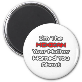 Mexican...Mother Warned You About Refrigerator Magnet