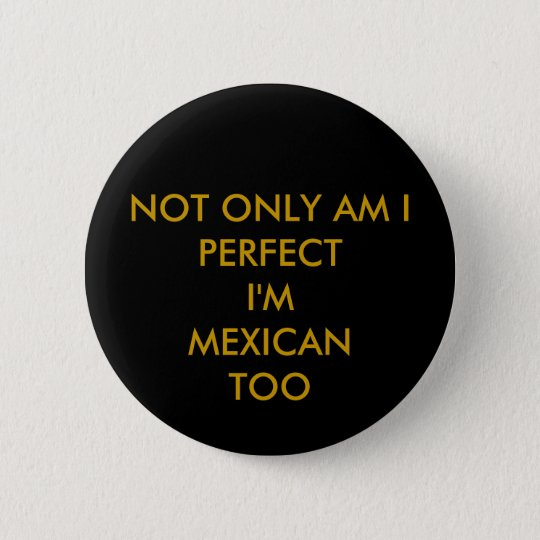 mexican perfection 6 cm round badge