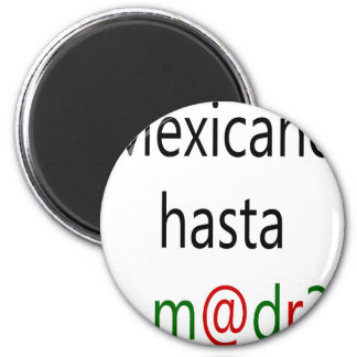 Mexicano Hasta La Madre 6 Cm Round Magnet