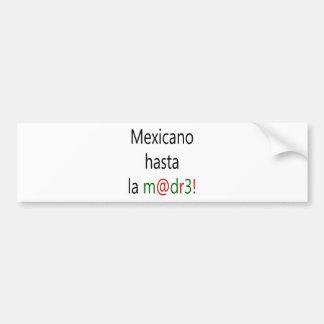 Mexicano Hasta La Madre Car Bumper Sticker