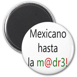 Mexicano Hasta La Madre Magnet
