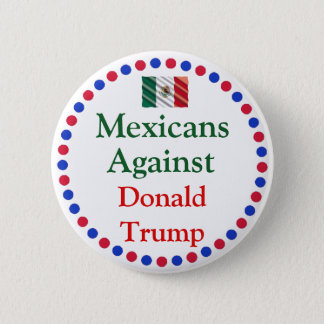 Mexicans Against Donald Trump Button