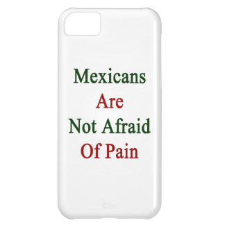 Mexicans Are Not Afraid Of Pain iPhone 5C Covers