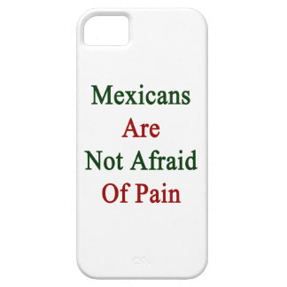 Mexicans Are Not Afraid Of Pain iPhone 5 Case