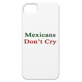 Mexicans Don t Cry iPhone 5 Cases