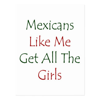 Mexicans Like Me Get All The Girls Postcard