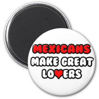 Mexicans Make Great Lovers Fridge Magnet