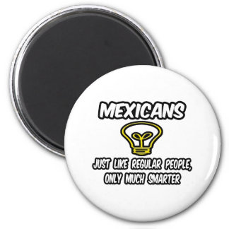 Mexicans...Regular People, Only Smarter Refrigerator Magnets