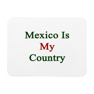 Mexico Is My Country Rectangular Photo Magnet
