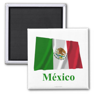 Mexico Waving Flag with Name in Spanish Square Magnet
