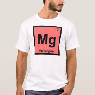 Mg - Muskogee Oklahoma Chemistry Periodic Table T-Shirt