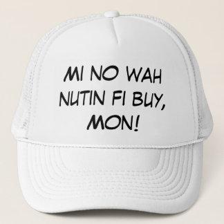 Mi no wah nutin fi buy, Mon! Trucker Hat