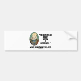 Michel de Montaigne Sign Of Wisdom Cheerfulness Bumper Sticker