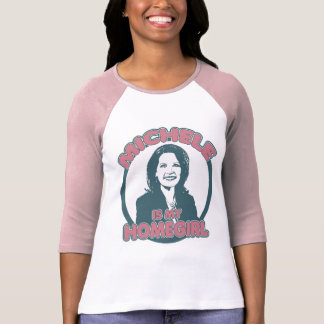 Michele Bachmann is my Homegirl (girly edition) T-shirts