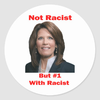 Michele Bachmann Not Racist But #1 With Racist Round Stickers