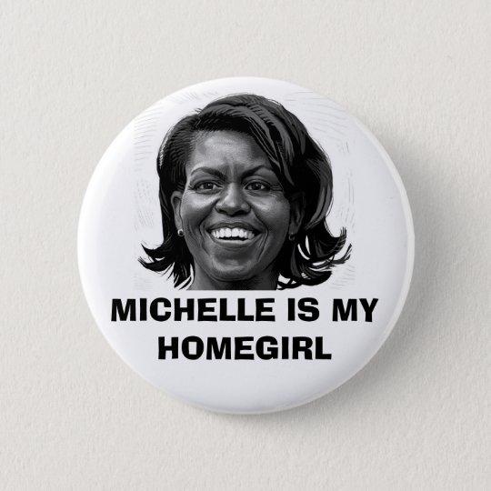 MICHELLE IS MY HOMEGIRL BUTTON
