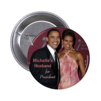 Michelle's Husband for President - Obama Button