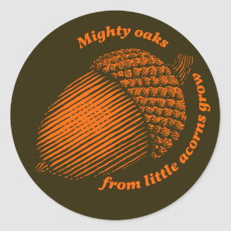 Mighty oaks from little acorns grow classic round sticker