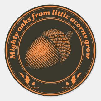 Mighty oaks from little acorns grow round sticker