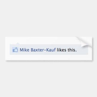 Mike Baxter Kauf Likes This Bumper Sticker
