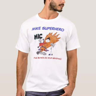 MIKE SUPERHERO, Putting Rhymes on Your Gra... T-Shirt