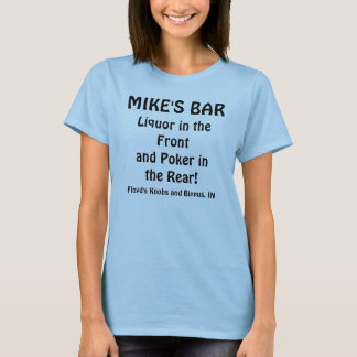 MIKE'S BAR, Liquor in the Frontand Poker in the... T-Shirt