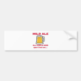 Mild Ale all people need apart from ..... Bumper Stickers