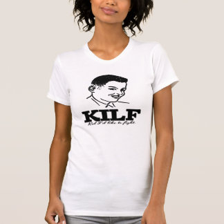 MILF parody :KILF - Kid I'd Like to Fight T-shirt