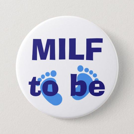 MILF to be 7.5 Cm Round Badge