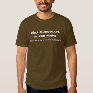 Milk Chocolate is for wimps Tees