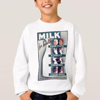 Milk - for health, good teeth, vitality, endurance sweatshirt