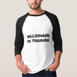MILLIONAIRE IN TRAINING T-Shirt