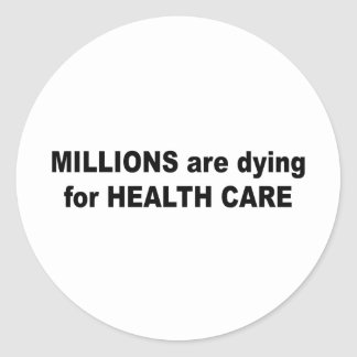 Millions are dying for healthcare stickers