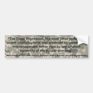 MILTON FRIEDMAN Depression was produced by Govrnmt Bumper Sticker