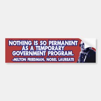 Milton Friedman on Temporary Government Programs Car Bumper Sticker