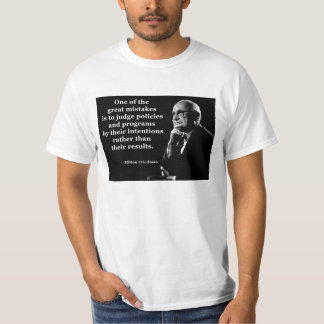 Milton Friedman Policy Intentions Quote T-Shirt