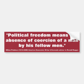 MILTON FRIEDMAN Political freedom means Bumper Stickers