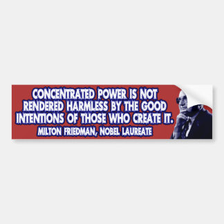 Milton Friedman Quote: Concentrated Power Car Bumper Sticker