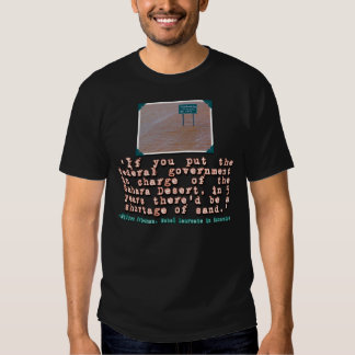 Milton Friedman Quote on Government Efficiency T Shirts