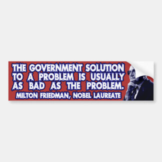 Milton Friedman Quote on Government Solutions Bumper Sticker
