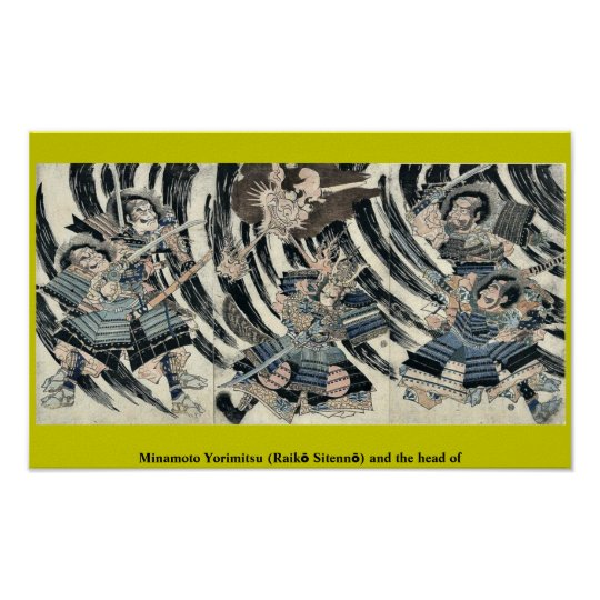 Minamoto Yorimitsu (Raikō Sitennō) and the head of Poster