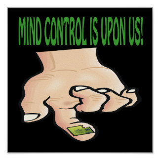 Mind Control Is Upon Us Print