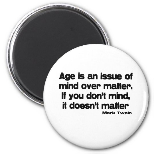 Mind Over Matter Age quote 6 Cm Round Magnet