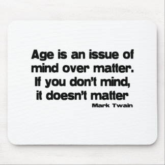 Mind Over Matter Age quote Mouse Pad