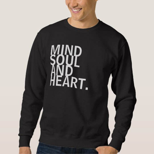 Mind, Soul, and Heart. Sweatshirt