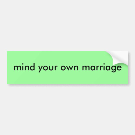 mind your own marriage bumper sticker