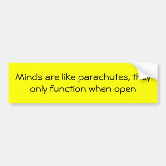 Minds are like parachutes bumper sticker