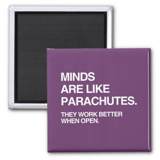 MINDS ARE LIKE PARACHUTES MAGNET
