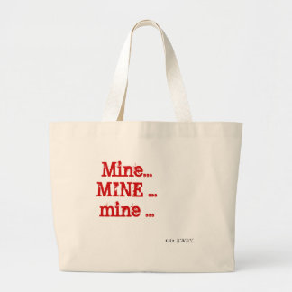 Mine...MINE ...mine ..., go away Jumbo Tote Bag