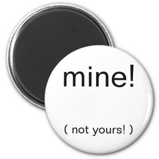 mine!, ( not yours! ) 6 cm round magnet